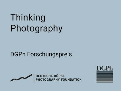 Thinking Photography. DGPh Forschungspreis
